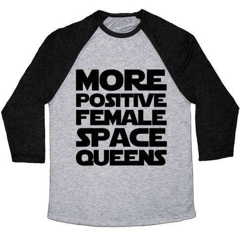More Positive Female Space Queens  Baseball Tee