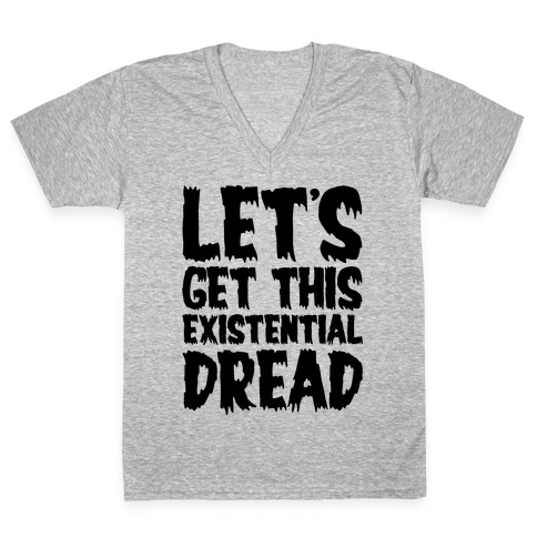 Let's Get This Existential Dread Parody V-Neck Tee Shirt