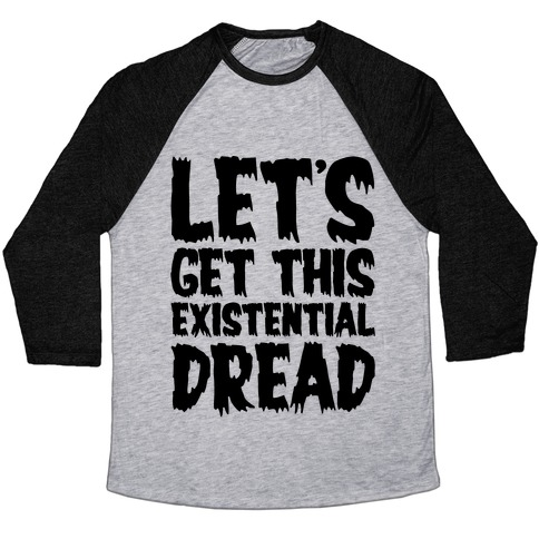 Let's Get This Existential Dread Parody Baseball Tee
