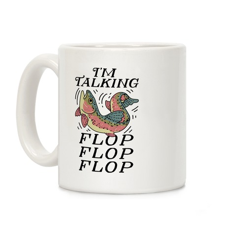 I'm Talking FLOP FLOP FLOP Coffee Mug