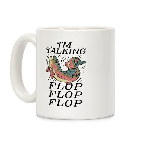 I'm Talking FLOP FLOP FLOP Coffee Mug