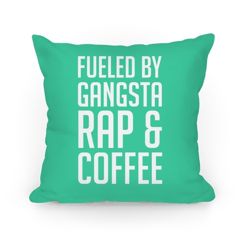 Fueled By Gangsta Rap & Coffee Pillow