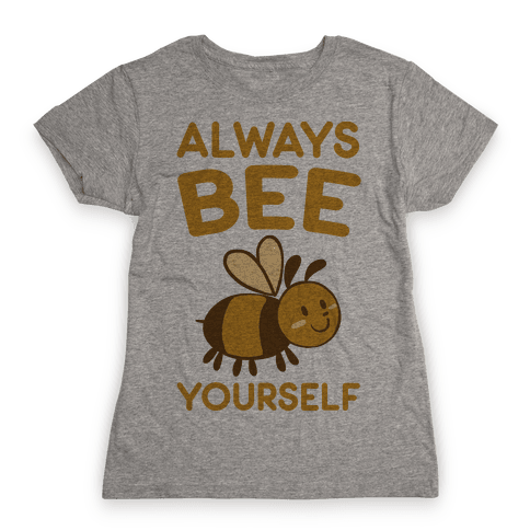 Always Bee Yourself Womens T-Shirt