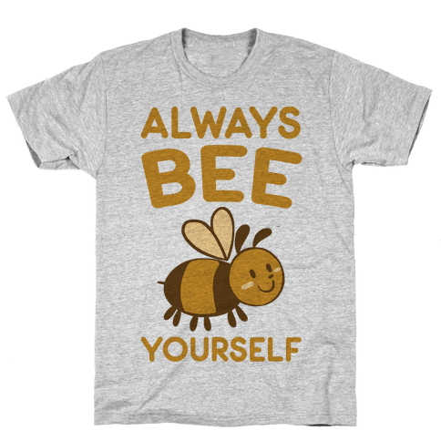 Always Bee Yourself Mens T-Shirt