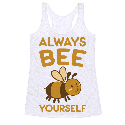 Always Bee Yourself Racerback Tank Top