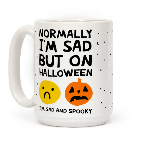 Normally I'm Sad But On Halloween I'm Sad And Spooky Coffee Mug