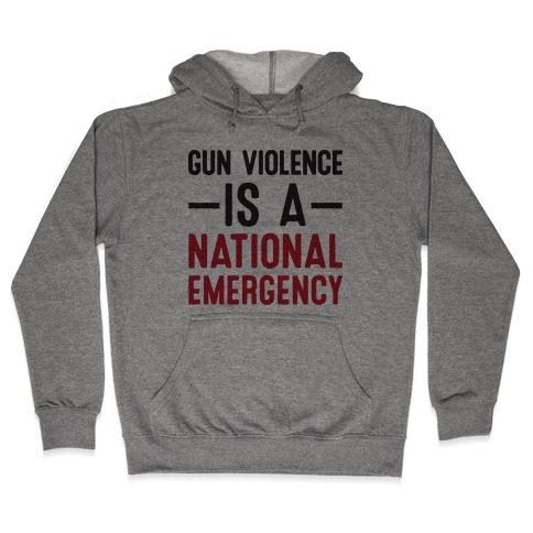 Gun Violence is a National Emergency Hooded Sweatshirt