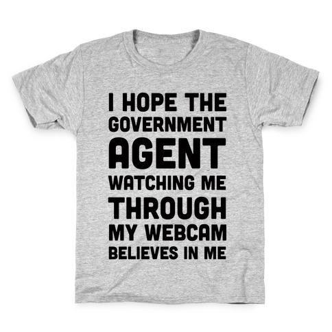 I Hope The Government Agent Believes In Me Kids T-Shirt