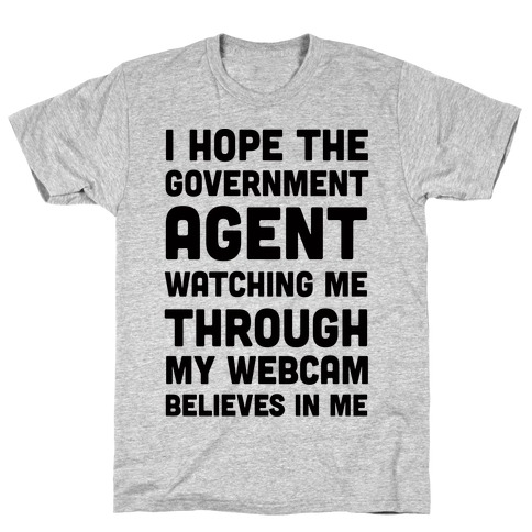 I Hope The Government Agent Believes In Me T-Shirt