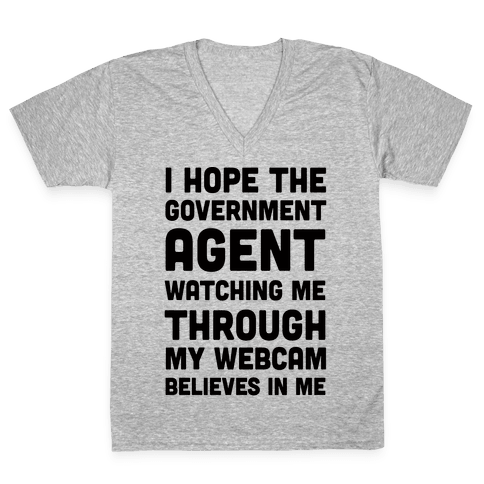 I Hope The Government Agent Believes In Me V-Neck Tee Shirt