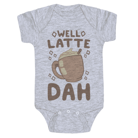 Well Latte Dah - Latte Baby Onesy