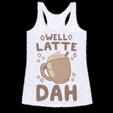 Well Latte Dah - Latte Racerback Tank Top