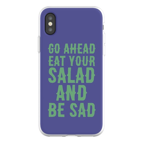 Go Ahead, Eat Your Salad and Be Sad Phone Flexi-Case