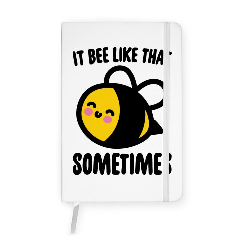It Bee Like That Sometimes Notebook