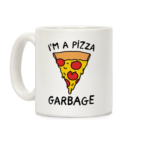 I'm A Pizza Garbage Coffee Mug