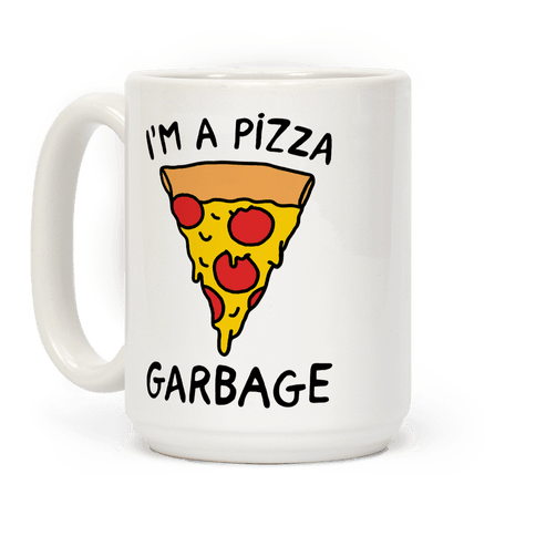 I'm A Pizza Garbage