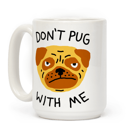 Don't Pug With Me Dog Coffee Mug