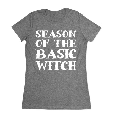 Season of The Basic Witch Parody White Print Womens T-Shirt