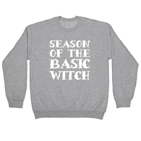 Season of The Basic Witch Parody White Print Pullover