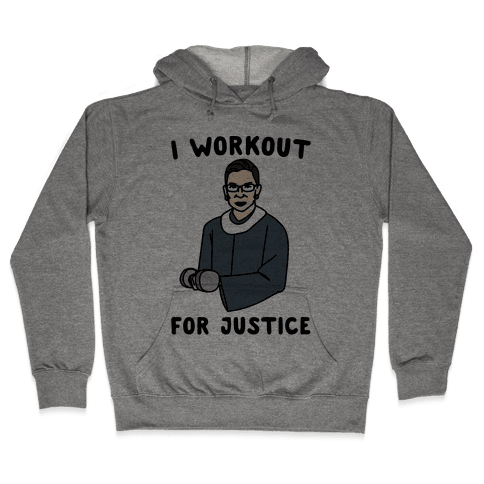 I Workout For Justice RBG Parody Hooded Sweatshirt