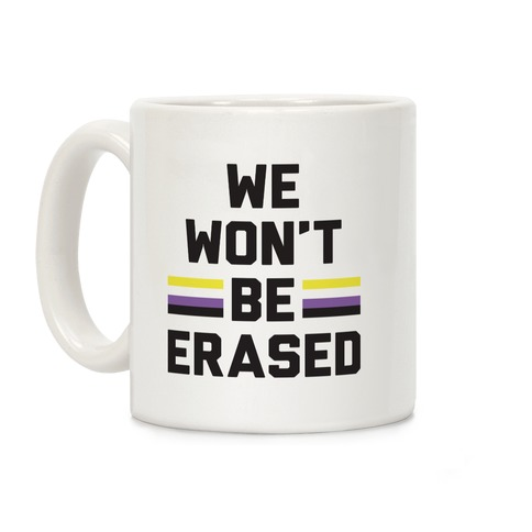 We Won't Be Erased Nonbinary Coffee Mug
