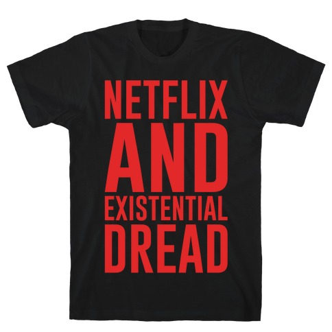 Netflix and Existential Dread Parody White Print T-Shirt