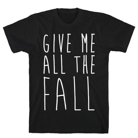 Give Me All The Fall White Print Mens T-Shirt