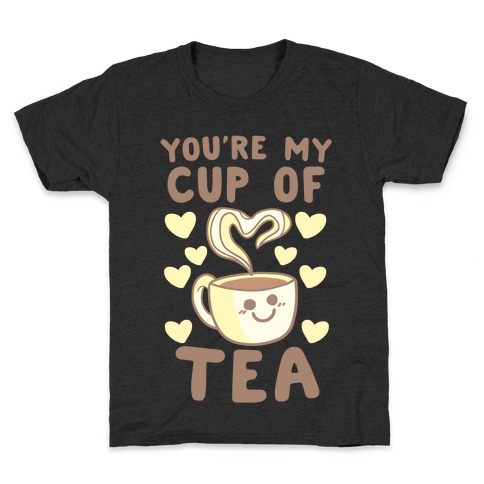 You're My Cup of Tea Kids T-Shirt