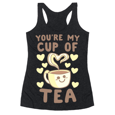 You're My Cup of Tea Racerback Tank Top