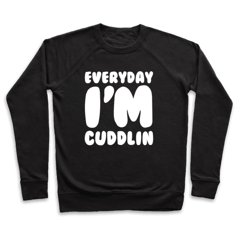 Everyday I'm Cuddlin Pullover