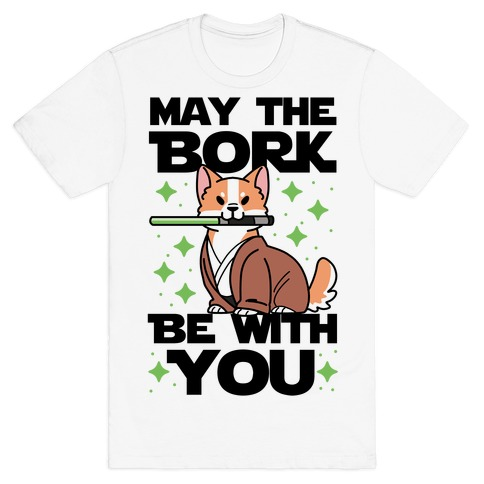 May the Bork Be With You T-Shirt