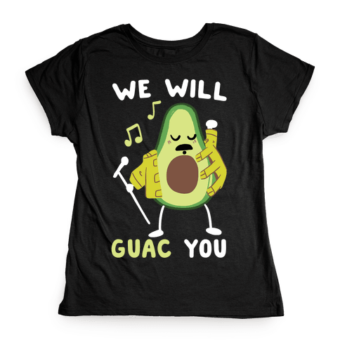 We Will Guac You Womens T-Shirt