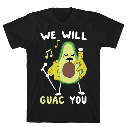 We Will Guac You Mens T-Shirt