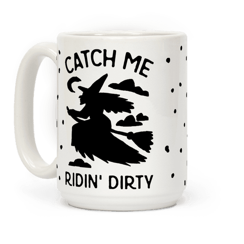 Catch Me Riding Dirty Witch Coffee Mug