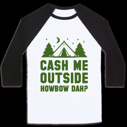 Cash Me Outside Camping Baseball Tee