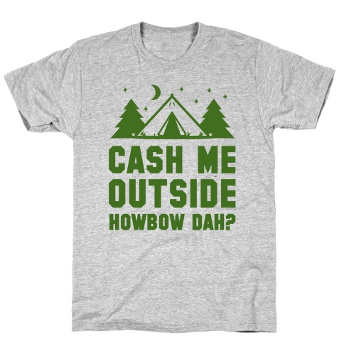 Cash Me Outside Camping T-Shirt