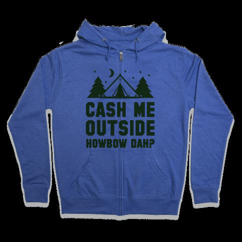 Cash Me Outside Camping Zip Hoodie