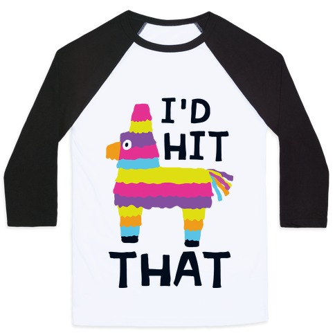 I'd Hit That Piata Baseball Tee