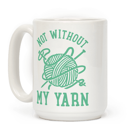 Not Without My Yarn Coffee Mug