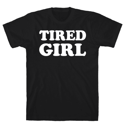 Tired Girl Mens T-Shirt