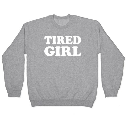 Tired Girl Pullover