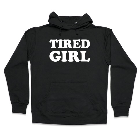 Tired Girl Hooded Sweatshirt