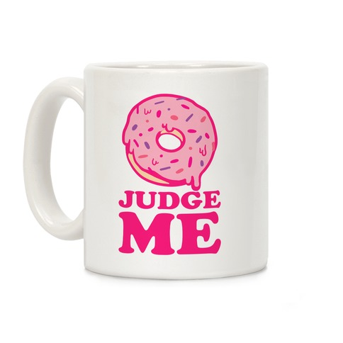 Donut Judge Me Coffee Mug