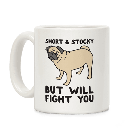 Short & Stocky But Will Fight You Pug Coffee Mug