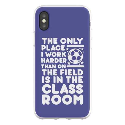 The Only Place I work Harder Than On the Field is in the Class Room Soccer Phone Flexi-Case