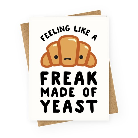 Feeling like a Freak Made of Yeast Greeting Card