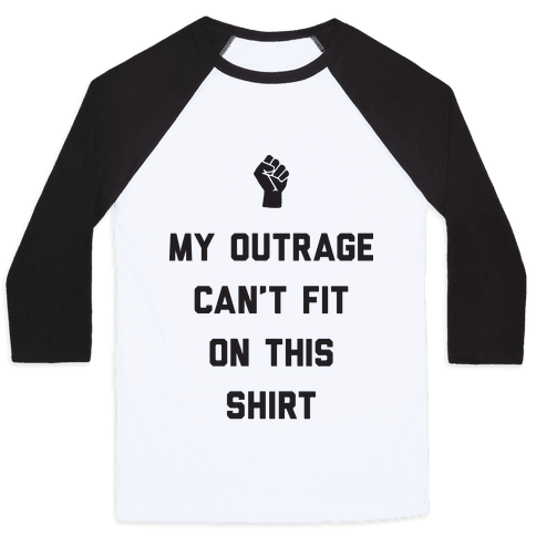 My Outrage Can't Fit On This Shirt Baseball Tee