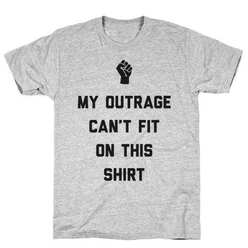 My Outrage Can't Fit On This Shirt Mens T-Shirt