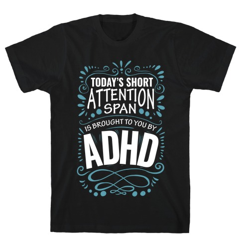 Today's Short Attention Span is Brought To You By ADHD T-Shirt