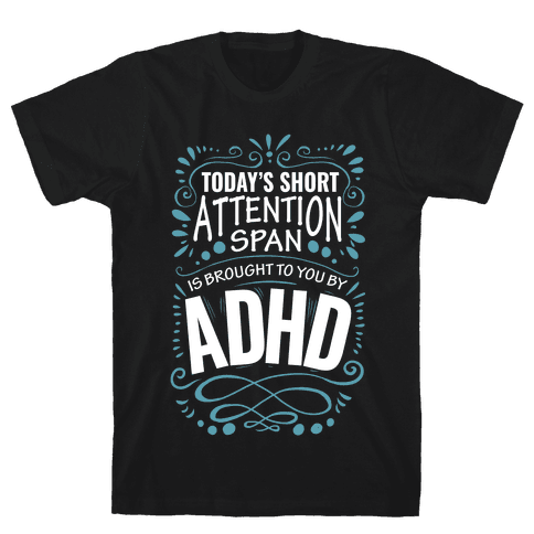 Today's Short Attention Span is Brought To You By ADHD Mens T-Shirt